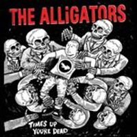 Alligators - Times Up Youre Dead (Music CD)