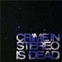 Crime In Stereo - Is Dead