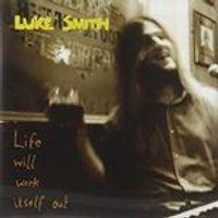 Luke Smith - LIFE WILL WORK ITSELF OUT
