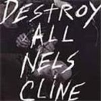 Nels Cline - Destroy All Nels Cline
