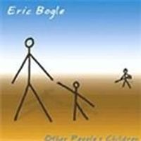 Eric Bogle - Other Peoples Children
