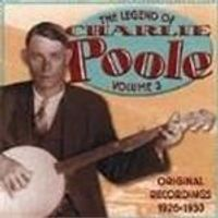 Charlie Poole - Legend Of Charlie Poole Vol.3, The
