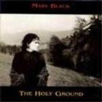 Mary Black - Holy Ground, The