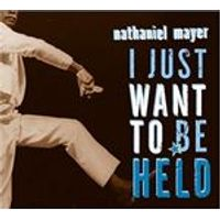 Nathaniel Mayer - I Just Want To Be Held