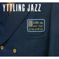 Yttling Jazz - Oh Lord, Why Cant I Keep My Big Mouth Shut