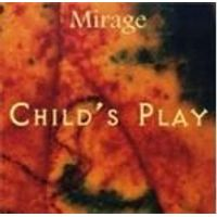 Mirage - Childs Play