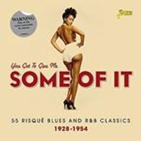 Various Artists - You Got to Give Me Some of It (55 Risque Blues and R&B Classics 1928-1954) (Music CD)