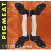 Pigmeat - Shiny Shoes