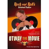 Otway The Movie - Rock and Rolls Greatest Failure