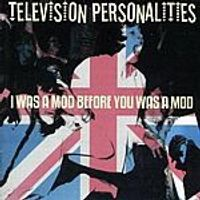 Television Personalities - I Was A Mod Before You Was A Mod (Music CD)