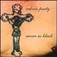 Calvin Party - Never As Black