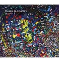 Channel D - Mosaic of Disarray (Music CD)
