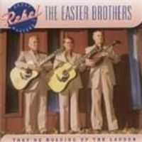 Easter Brothers - Theyre Holding Up The Ladder