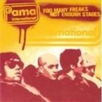 Pama International - Too Many Freaks Not Enough Stages (Music CD)