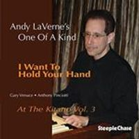 Andy Lavernes One of a Kind - I Want to Hold Your Hand - At the Kitano, Vol. 3 (Music CD)