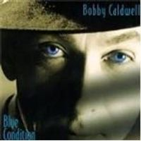 Bobby Caldwell - Blue Condition