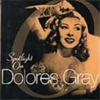 Dolores Gray - Spotlight On Dolores Gray