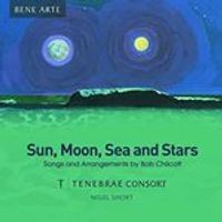 Sun, Moon, Sea and Stars: Songs and Arrangements by Bob Chilcott (Music CD)