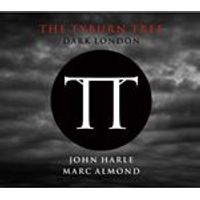 John Harle & Marc Almond - The Tyburn Tree - Dark London (Music CD)