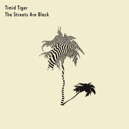 Timid Tiger - The Streets Are Black