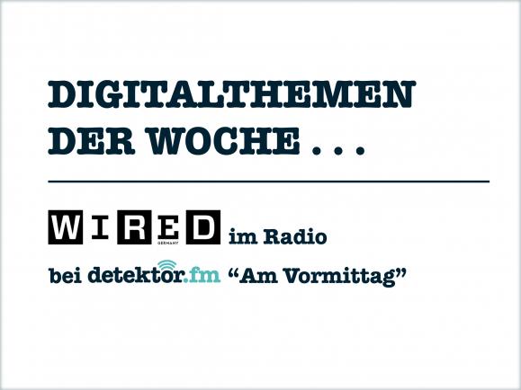 Jeden Dienstag sprechen wir über die Digitalthemen der Woche mit WIRED Germany. Grafik: detektor.fm   WIRED Germany.