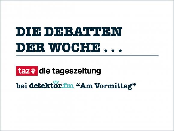 Jede Woche besprechen wir die Debatte der Woche mit der taz. Grafik: taz | detektor.fm