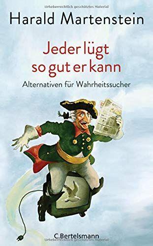 Jeder lügt so gut er kann: Alternativen für Wahrheitssucher - Harald Martenstein