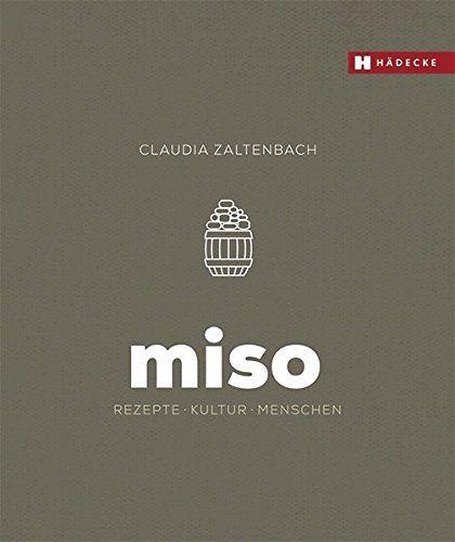 Claudia Zaltenbach - Miso: Rezepte - Kultur - Menschen