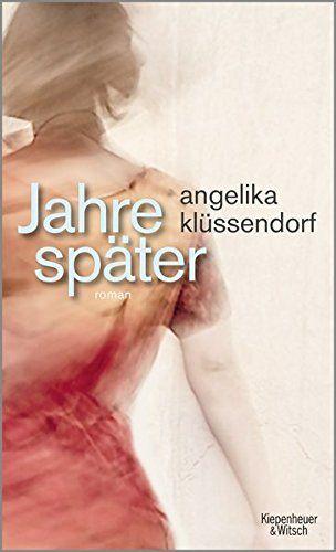 Angelika Klüssendorf - Jahre später
