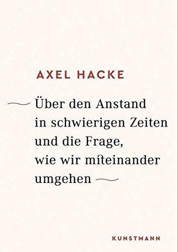 Axel Hacke - Über den Anstand in schwierigen Zeiten und die Frage, wie wir miteinander umgehen