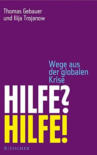 Ilija Trojanow - Hilfe! Hilfe! Wege aus der globalen Krise