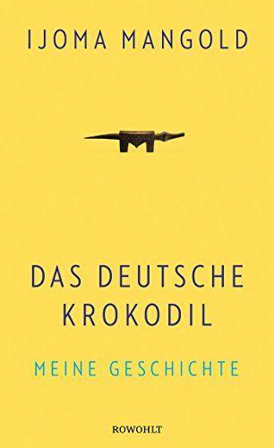Ijoma Mangold - Das deutsche Krokodil: Meine Geschichte