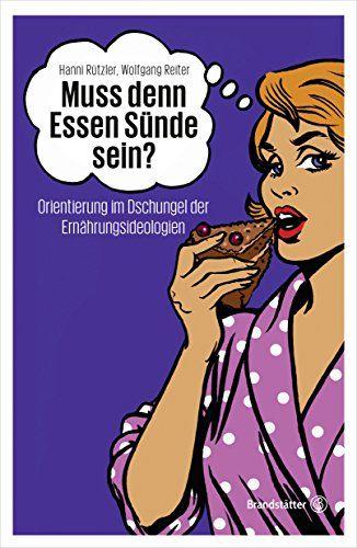 Hanni Rützler - Muss denn Essen Sünde sein?: Orientierung im Dschungel der Ernährungsideologien