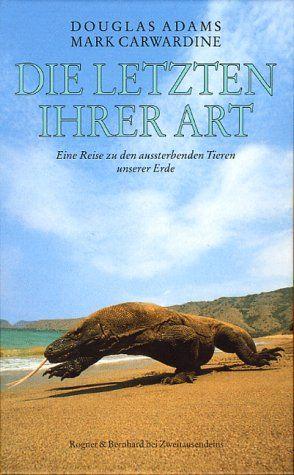 Douglas Adams - Die Letzten ihrer Art: eine Reise zu den aussterbenden Tieren unserer Erde