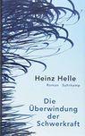 Heinz Helle - Die Überwindung der Schwerkraft
