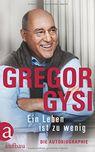 Gregor Gysi - Ein Leben ist zu wenig. Die Autobiographie