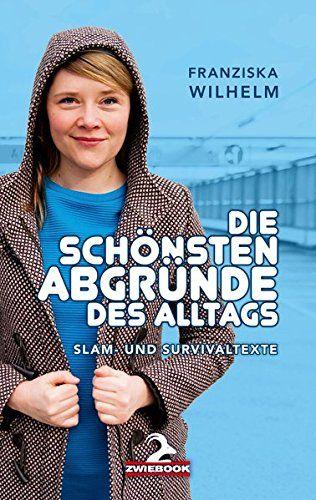 Franziska Wilhelm - Die schönsten Abgründe des Alltags