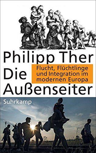 Philipp Ther - Die Außenseiter - Flucht, Flüchtlinge und Integration im modernen Europa