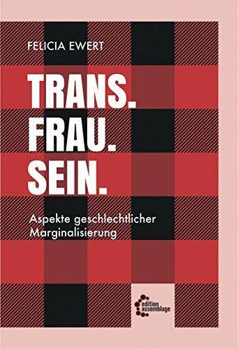 Felicia Ewert - Trans. Frau. Sein.