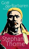 Stephan Thome - Gott der Barbaren