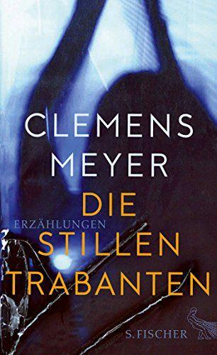 Clemens Meyer - Die stillen Trabanten