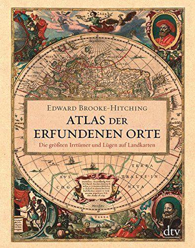 Edward Brooke-Hitching - Atlas der erfundenen Orte: Die größten Irrtümer und Lügen auf Landkarten