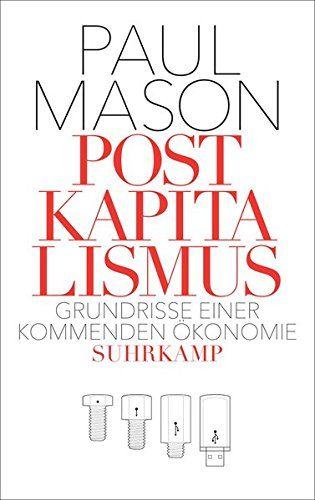 Paul Mason - Postkapitalismus: Grundrisse einer kommenden Ökonomie