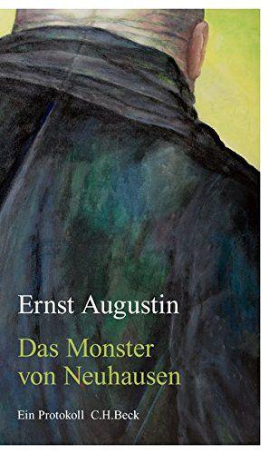 Ernst Augustin - Das Monster von Neuhausen: Ein Protokoll
