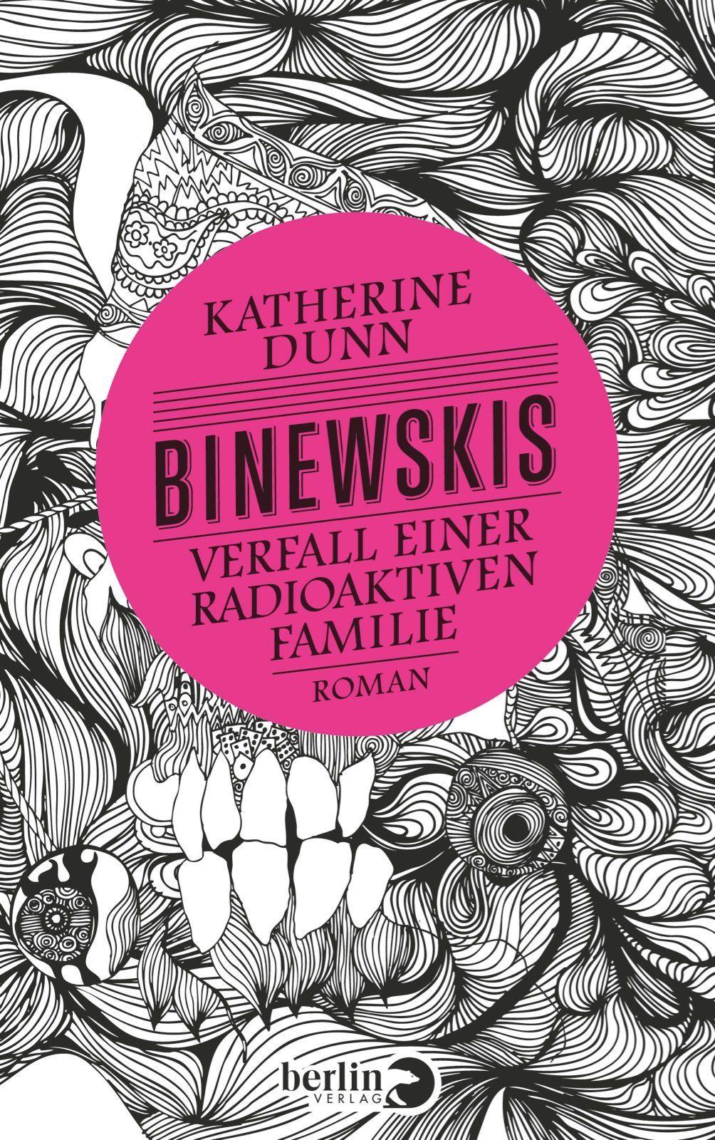 Katherine Dunn - Binewskis: Verfall einer radioaktiven Familie