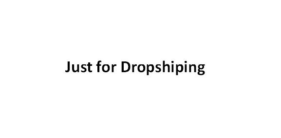 Just for Dropshiping