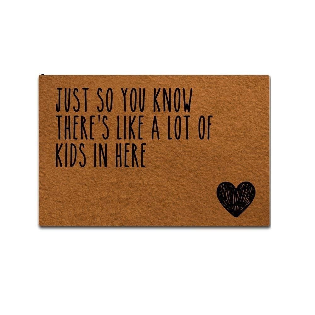 Doormat Entrance Floor Mat Funny Doormat Home and Office Decorative Just So You Know There's Like A Lot Of Kids In Here