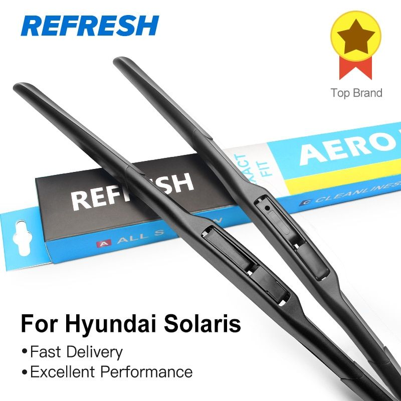 REFRESH Wiper Blades for Hyundai Solaris Fit Hook Arms 2010 2011 2012 2013 2014 2015 2016 2017