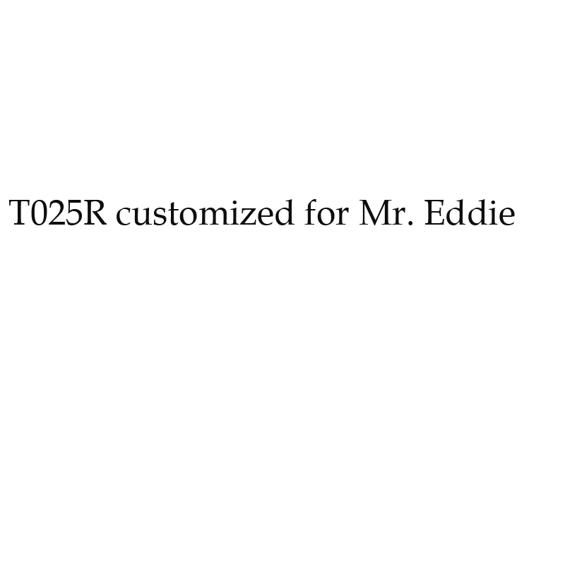 T025R customized for Mr. Eddie