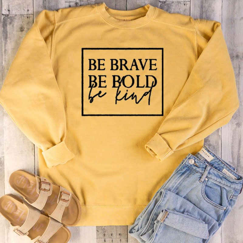 Be brave be bold be kind sweatshirt women fashion spring autumn funny Hipster Christian baptism street style religion Pullovers